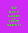 KEEP CALM AND LOVE SARA!! - Personalised Poster A4 size