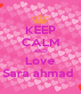 KEEP CALM AND Love Sara ahmad  - Personalised Poster A4 size