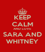 KEEP CALM AND LOVE SARA AND WHITNEY - Personalised Poster A4 size