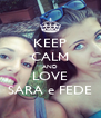 KEEP CALM AND LOVE SARA e FEDE - Personalised Poster A4 size