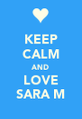 KEEP CALM AND LOVE SARA M - Personalised Poster A4 size