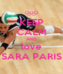 KEEP CALM AND love SARA PARIS - Personalised Poster A4 size