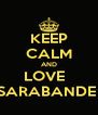 KEEP CALM AND LOVE   SARABANDE  - Personalised Poster A4 size