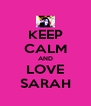 KEEP CALM AND LOVE SARAH - Personalised Poster A4 size