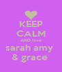 KEEP CALM AND love sarah amy  & grace  - Personalised Poster A4 size