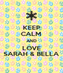 KEEP CALM AND LOVE SARAH & BELLA - Personalised Poster A4 size