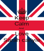Keep Calm And  Love Sarah carlyle - Personalised Poster A4 size