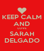 KEEP CALM AND LOVE SARAH DELGADO - Personalised Poster A4 size