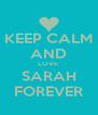 KEEP CALM AND LOVE  SARAH FOREVER - Personalised Poster A4 size
