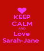 KEEP CALM AND Love Sarah-Jane  - Personalised Poster A4 size