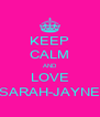 KEEP CALM AND LOVE SARAH-JAYNE - Personalised Poster A4 size