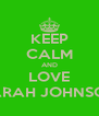 KEEP CALM AND LOVE SARAH JOHNSON - Personalised Poster A4 size