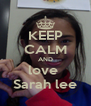 KEEP CALM AND love  Sarah lee - Personalised Poster A4 size