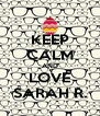 KEEP CALM AND LOVE SARAH R. - Personalised Poster A4 size