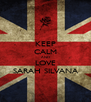 KEEP CALM AND LOVE SARAH SILVANA - Personalised Poster A4 size