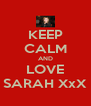 KEEP CALM AND LOVE SARAH XxX - Personalised Poster A4 size