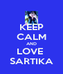 KEEP CALM AND LOVE  SARTIKA - Personalised Poster A4 size