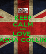 KEEP CALM AND LOVE  SASHA COLLINS - Personalised Poster A4 size