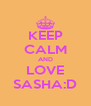 KEEP CALM AND LOVE SASHA:D - Personalised Poster A4 size
