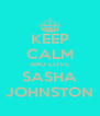 KEEP CALM AND LOVE SASHA JOHNSTON - Personalised Poster A4 size