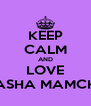 KEEP CALM AND LOVE SASHA MAMCHII - Personalised Poster A4 size