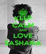 KEEP CALM AND LOVE SASHANA - Personalised Poster A4 size