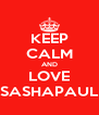 KEEP CALM AND LOVE SASHAPAUL - Personalised Poster A4 size