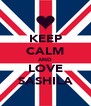 KEEP CALM AND LOVE SASHILA - Personalised Poster A4 size