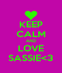 KEEP CALM AND LOVE SASSIE<3 - Personalised Poster A4 size