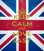 KEEP CALM AND LOVE SASY - Personalised Poster A4 size
