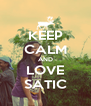 KEEP CALM AND LOVE SATIC - Personalised Poster A4 size