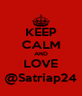 KEEP CALM AND LOVE @Satriap24 - Personalised Poster A4 size
