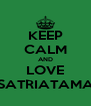 KEEP CALM AND LOVE SATRIATAMA - Personalised Poster A4 size