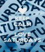 KEEP CALM AND LOVE SATURDAYS - Personalised Poster A4 size