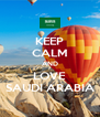 KEEP CALM AND LOVE SAUDI ARABIA - Personalised Poster A4 size