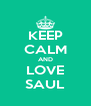 KEEP CALM AND LOVE SAUL - Personalised Poster A4 size