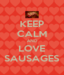 KEEP CALM AND LOVE SAUSAGES - Personalised Poster A4 size