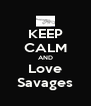 KEEP CALM AND Love Savages - Personalised Poster A4 size