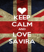 KEEP CALM AND LOVE SAVIRA - Personalised Poster A4 size