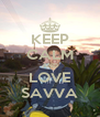 KEEP CALM AND LOVE SAVVA - Personalised Poster A4 size