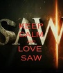 KEEP CALM AND LOVE  SAW - Personalised Poster A4 size