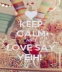 KEEP CALM AND LOVE SAY YEIH!  - Personalised Poster A4 size