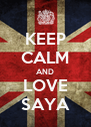 KEEP CALM AND LOVE SAYA - Personalised Poster A4 size