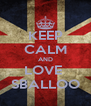 KEEP CALM AND LOVE  SBALLOO - Personalised Poster A4 size