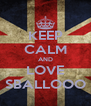 KEEP CALM AND LOVE SBALLOOO - Personalised Poster A4 size