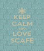 KEEP CALM AND LOVE SCAFÉ - Personalised Poster A4 size