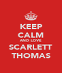 KEEP CALM AND LOVE SCARLETT THOMAS - Personalised Poster A4 size