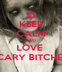 KEEP CALM AND LOVE  SCARY BITCHES  - Personalised Poster A4 size