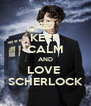 KEEP CALM AND LOVE  SCHERLOCK - Personalised Poster A4 size