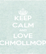 KEEP CALM AND LOVE SCHMOLLMOPS - Personalised Poster A4 size